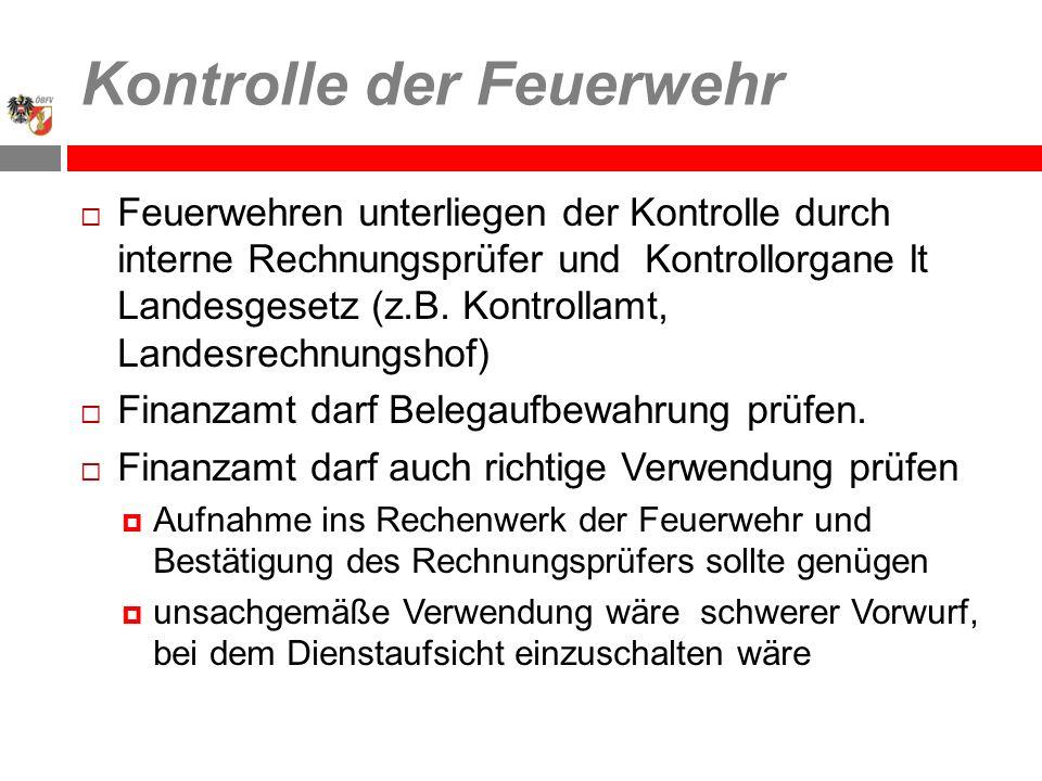 Kontrolle der Feuerwehr Feuerwehren unterliegen der Kontrolle durch interne Rechnungsprüfer und Kontrollorgane lt Landesgesetz (z.B.
