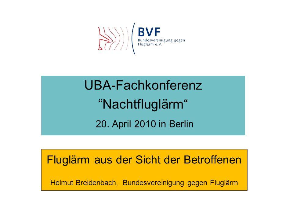 Fluglärm aus der Sicht der Betroffenen Helmut Breidenbach, Bundesvereinigung gegen Fluglärm UBA-Fachkonferenz Nachtfluglärm 20. April 2010 in Berlin