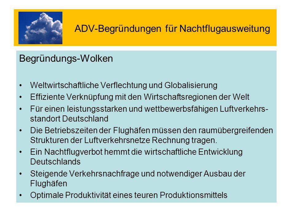 ADV-Begründungen für Nachtflugausweitung Begründungs-Wolken Weltwirtschaftliche Verflechtung und Globalisierung Effiziente Verknüpfung mit den Wirtsch