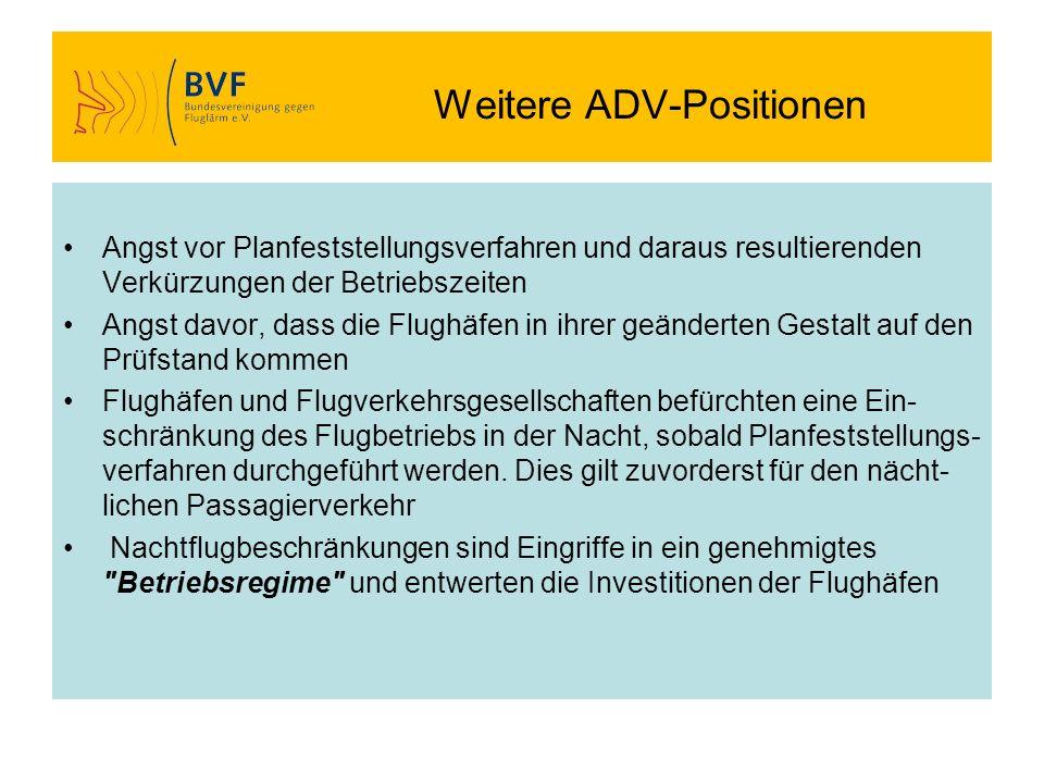 Weitere ADV-Positionen Angst vor Planfeststellungsverfahren und daraus resultierenden Verkürzungen der Betriebszeiten Angst davor, dass die Flughäfen
