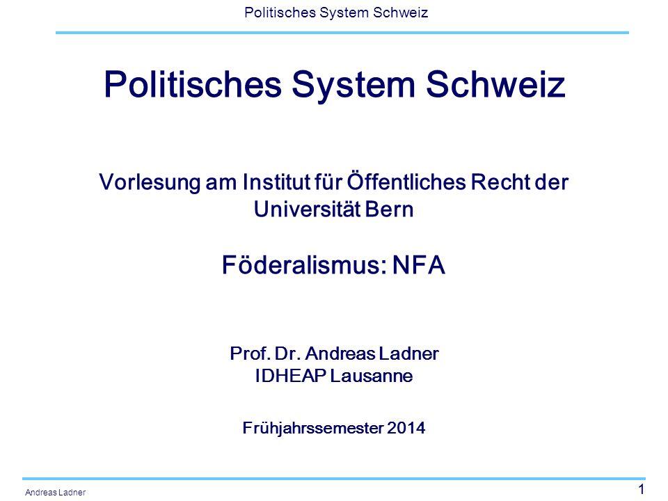 12 Politisches System Schweiz Andreas Ladner Die NFA stellt vier neue und innovative Instrumente bereit, um die gesteckten Ziele zu erreichen: Aufgaben- und Finanzierungsentflechtung Neue Zusammenarbeits- und Finanzierungsformen Interkantonale Zusammenarbeit mit Lastenausgleich Finanzausgleich im engeren Sinn