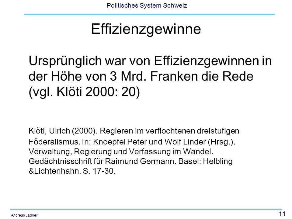 11 Politisches System Schweiz Andreas Ladner Effizienzgewinne Ursprünglich war von Effizienzgewinnen in der Höhe von 3 Mrd. Franken die Rede (vgl. Klö