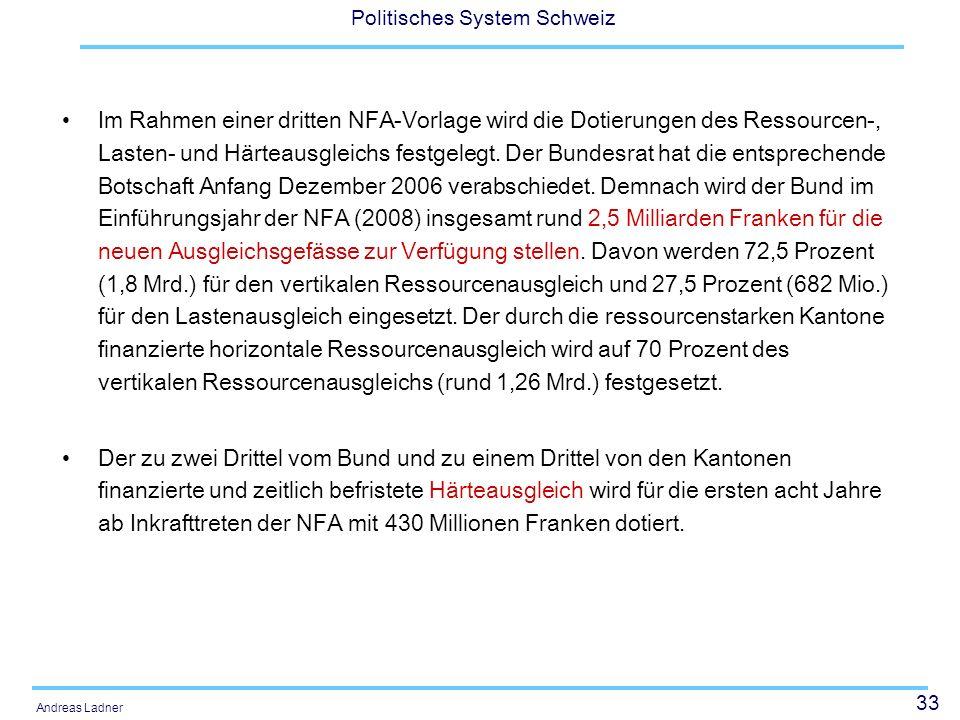 33 Politisches System Schweiz Andreas Ladner Im Rahmen einer dritten NFA-Vorlage wird die Dotierungen des Ressourcen-, Lasten- und Härteausgleichs fes