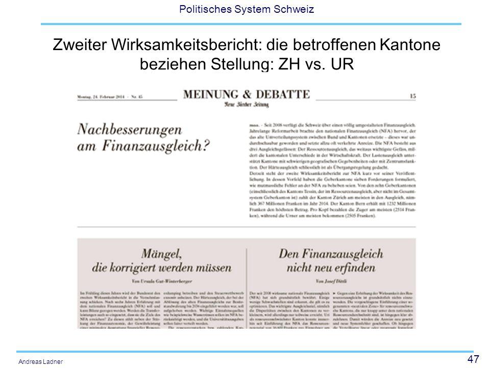 47 Politisches System Schweiz Andreas Ladner Zweiter Wirksamkeitsbericht: die betroffenen Kantone beziehen Stellung: ZH vs. UR