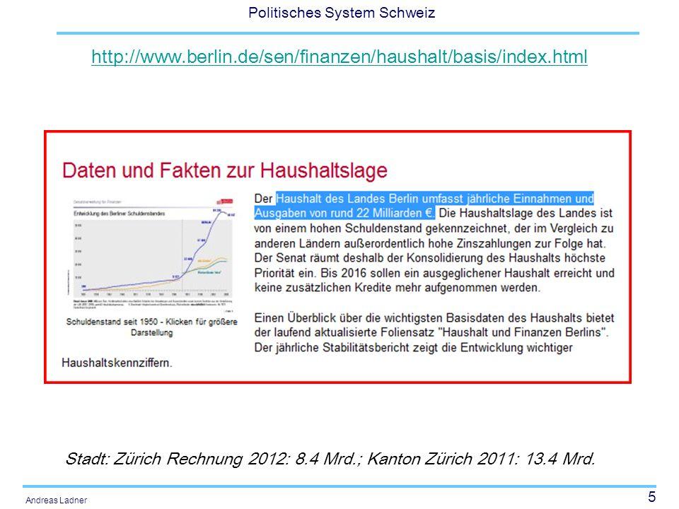 5 Politisches System Schweiz Andreas Ladner http://www.berlin.de/sen/finanzen/haushalt/basis/index.html Stadt: Zürich Rechnung 2012: 8.4 Mrd.; Kanton