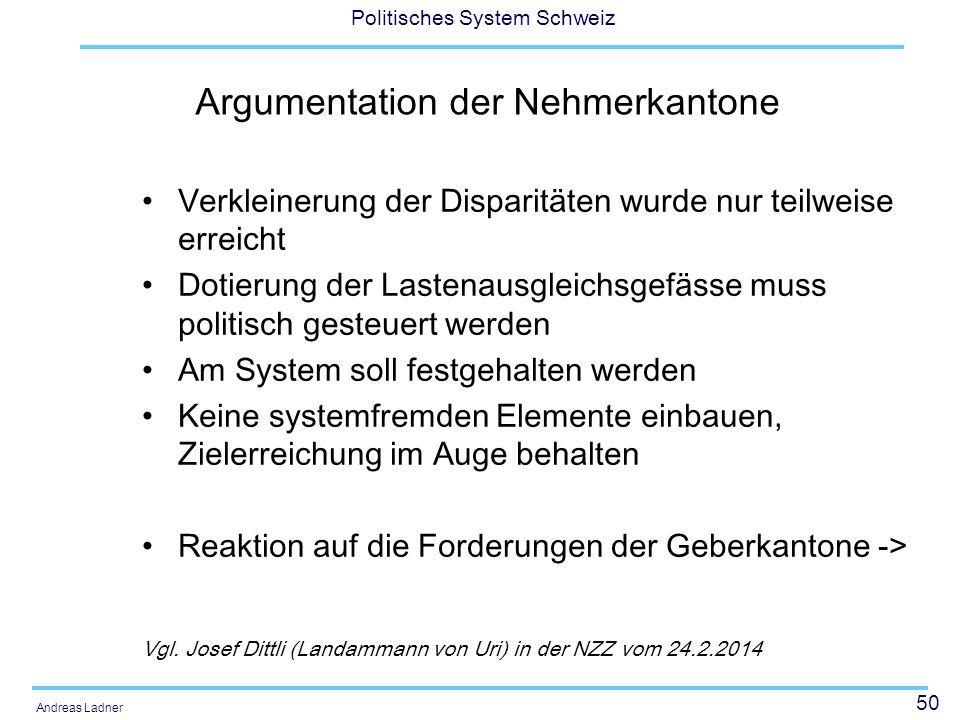 50 Politisches System Schweiz Andreas Ladner Argumentation der Nehmerkantone Verkleinerung der Disparitäten wurde nur teilweise erreicht Dotierung der