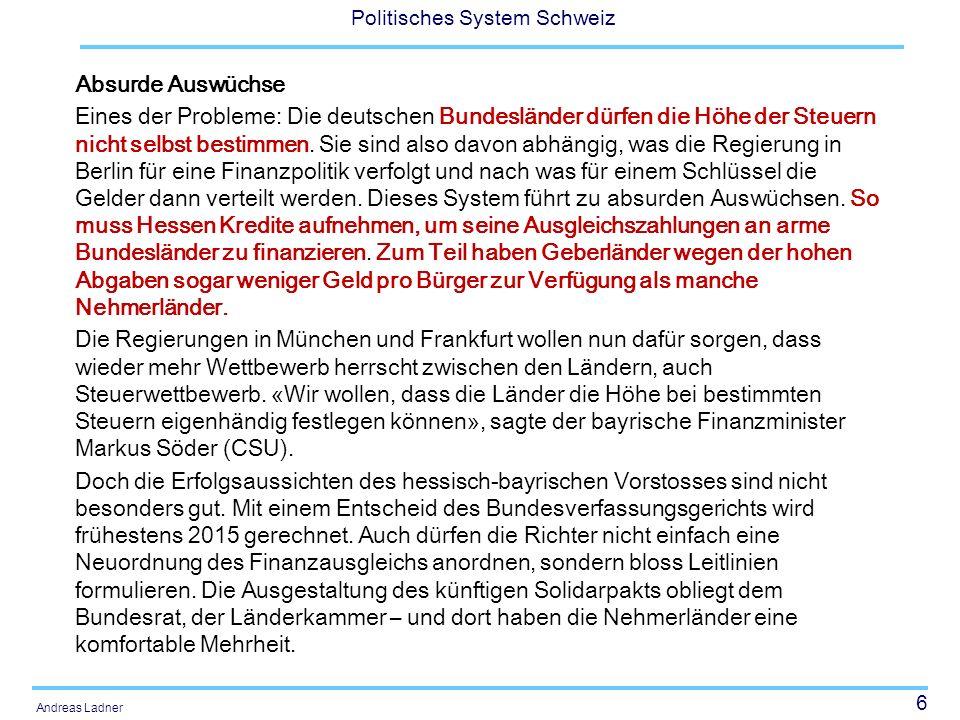6 Politisches System Schweiz Andreas Ladner Absurde Auswüchse Eines der Probleme: Die deutschen Bundesländer dürfen die Höhe der Steuern nicht selbst