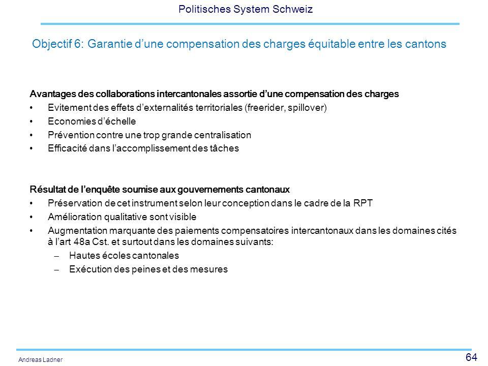 64 Politisches System Schweiz Andreas Ladner Objectif 6: Garantie dune compensation des charges équitable entre les cantons Avantages des collaboratio