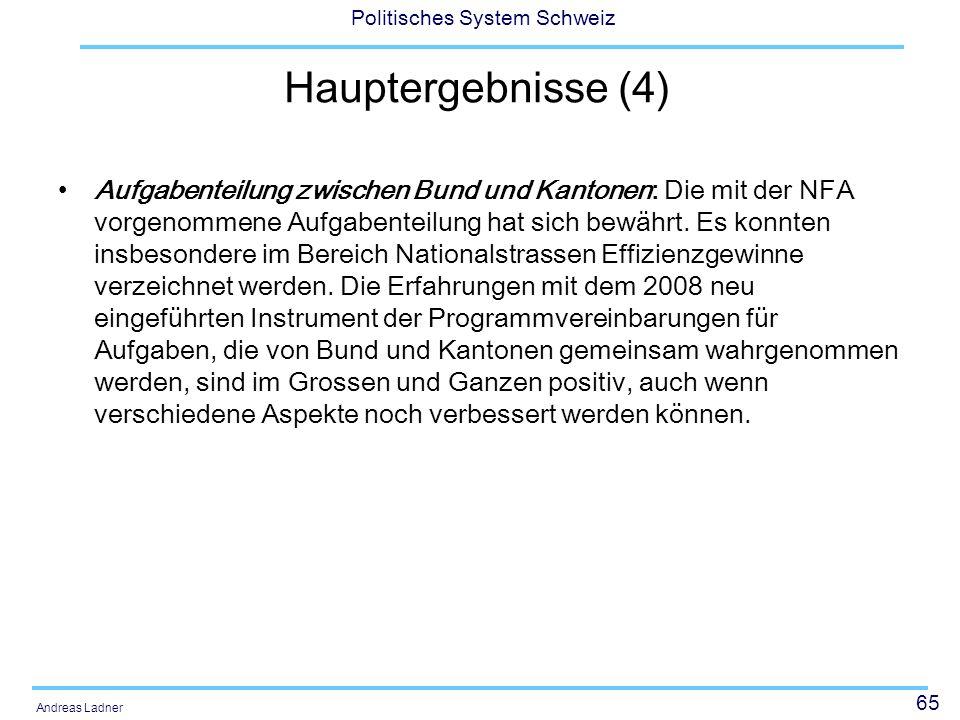 65 Politisches System Schweiz Andreas Ladner Hauptergebnisse (4) Aufgabenteilung zwischen Bund und Kantonen: Die mit der NFA vorgenommene Aufgabenteil