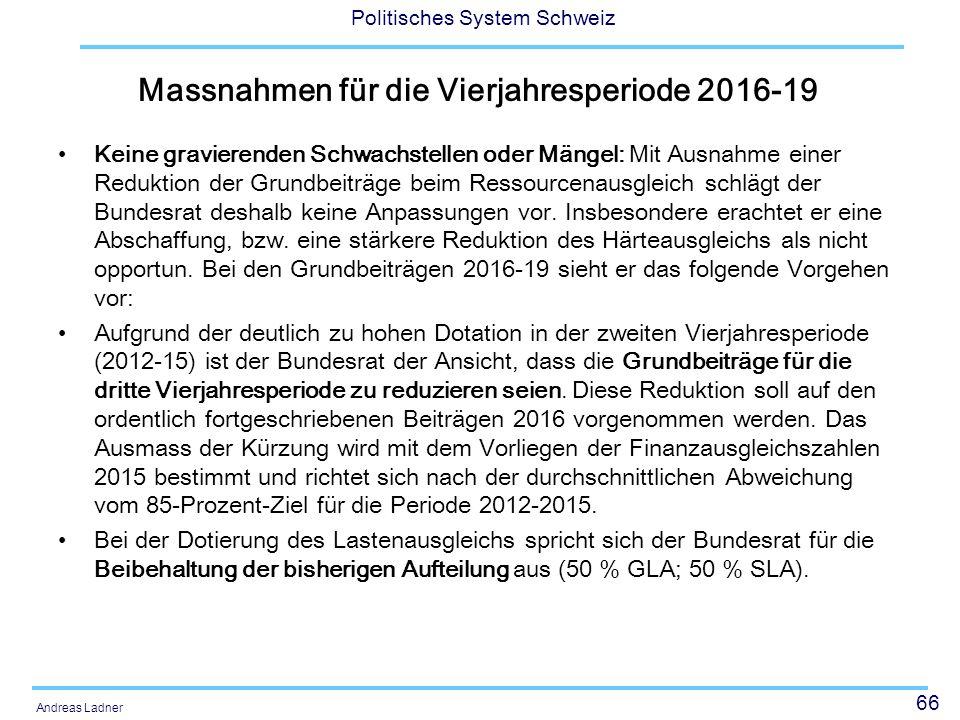 66 Politisches System Schweiz Andreas Ladner Massnahmen für die Vierjahresperiode 2016-19 Keine gravierenden Schwachstellen oder Mängel: Mit Ausnahme
