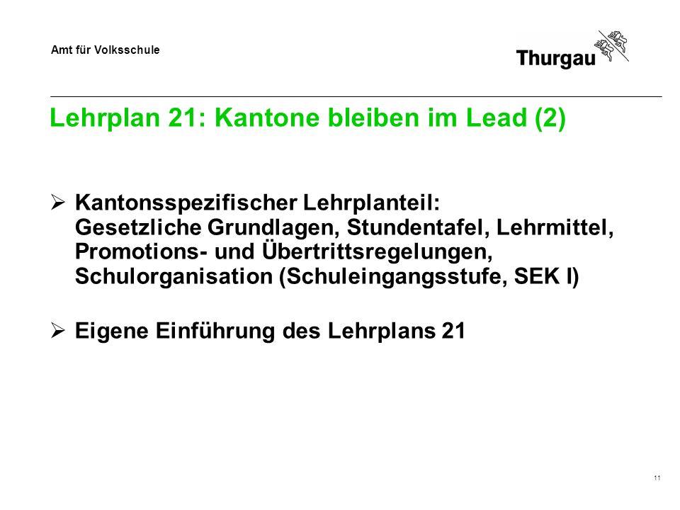 Amt für Volksschule Lehrplan 21: Kantone bleiben im Lead (2) Kantonsspezifischer Lehrplanteil: Gesetzliche Grundlagen, Stundentafel, Lehrmittel, Promo
