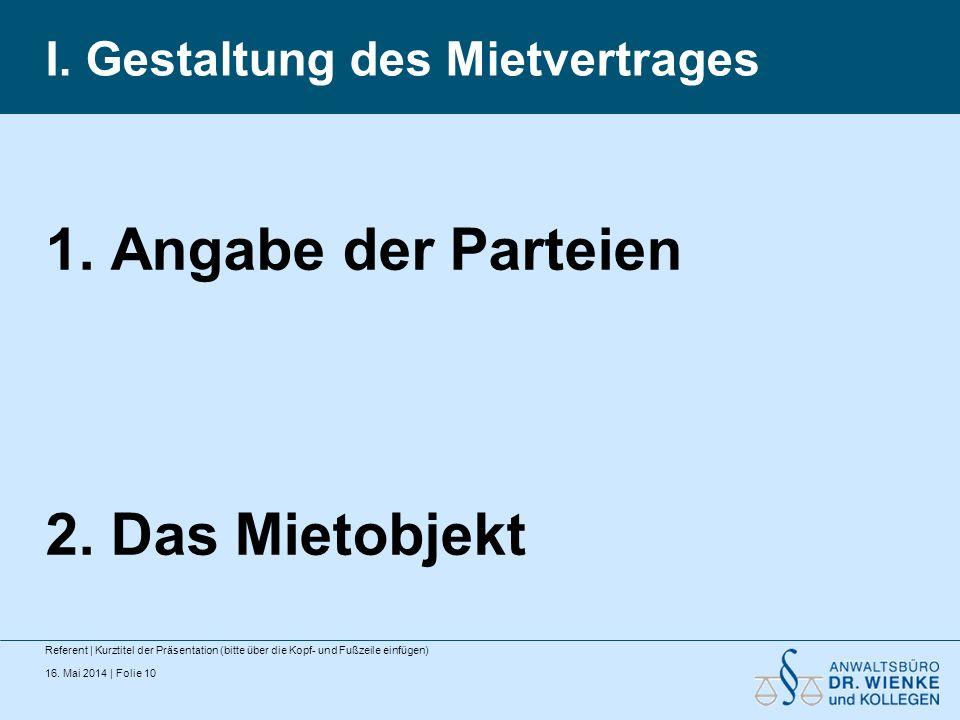 16. Mai 2014 | Folie 10 I. Gestaltung des Mietvertrages Referent | Kurztitel der Präsentation (bitte über die Kopf- und Fußzeile einfügen) 1. Angabe d