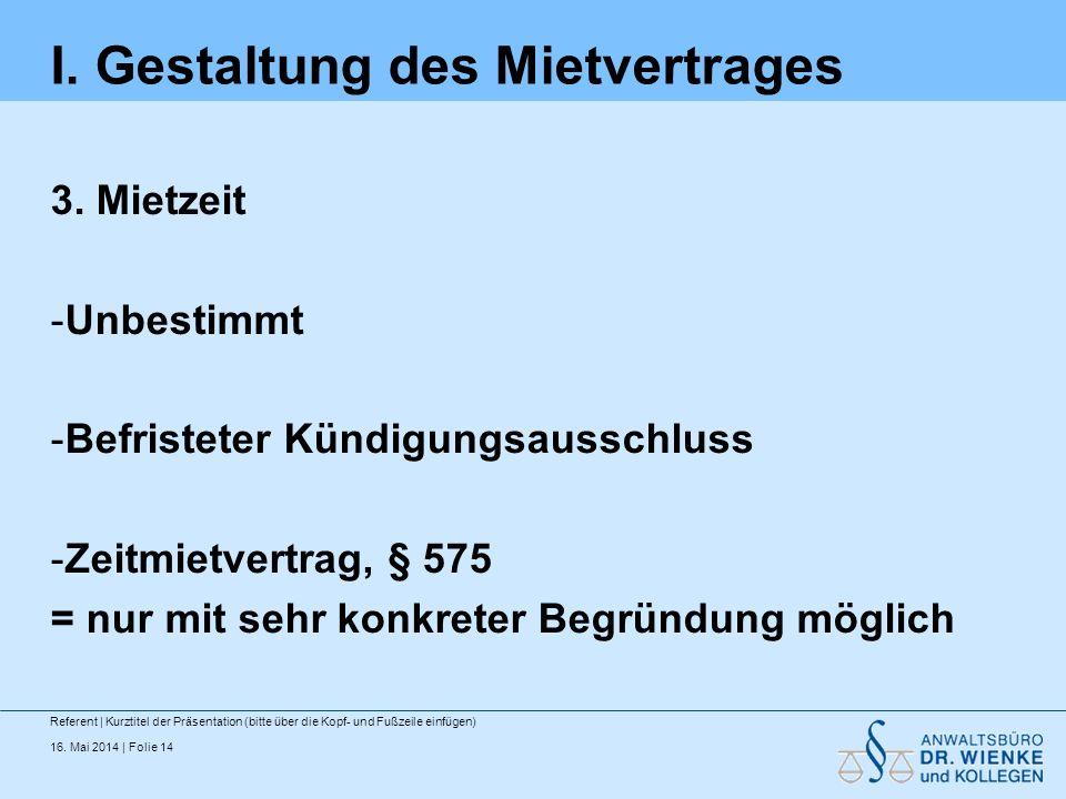 16. Mai 2014 | Folie 14 I. Gestaltung des Mietvertrages 3. Mietzeit -Unbestimmt -Befristeter Kündigungsausschluss -Zeitmietvertrag, § 575 = nur mit se