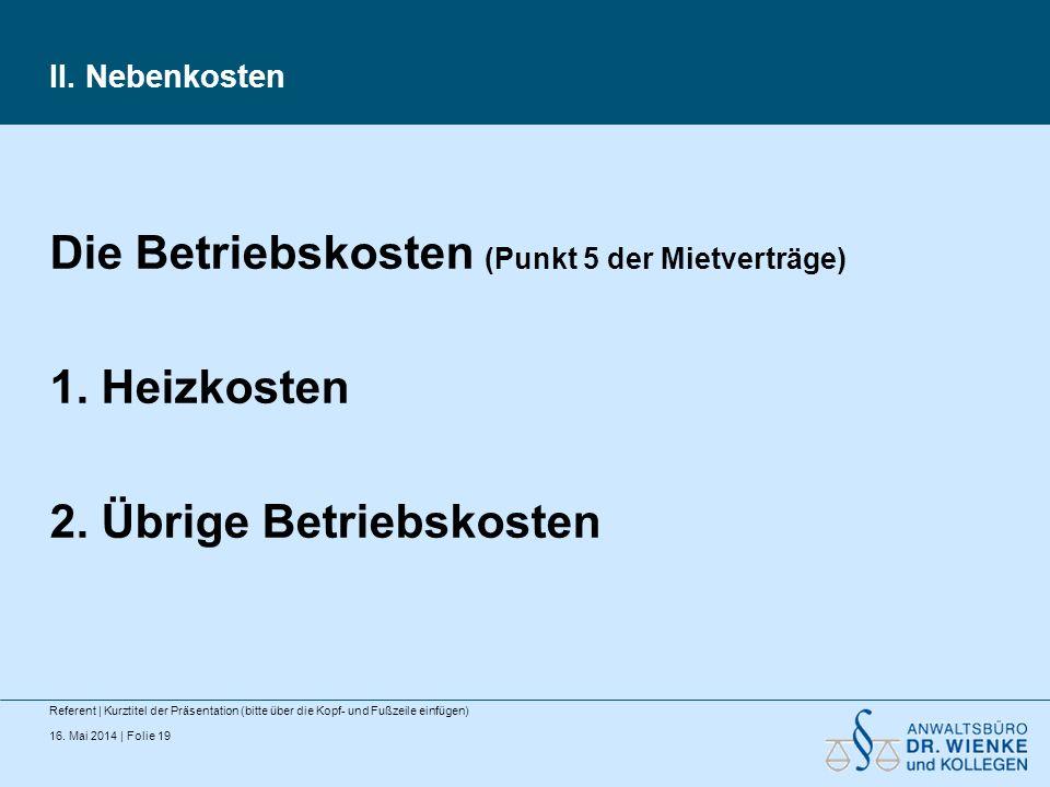 16. Mai 2014 | Folie 19 II. Nebenkosten Referent | Kurztitel der Präsentation (bitte über die Kopf- und Fußzeile einfügen) Die Betriebskosten (Punkt 5