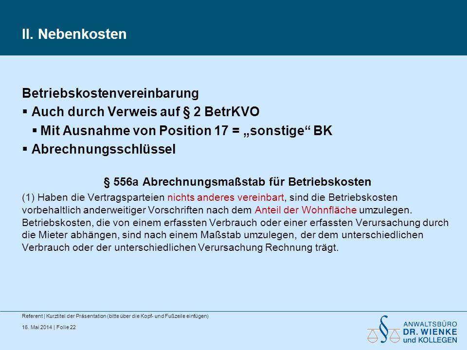 16. Mai 2014 | Folie 22 II. Nebenkosten Referent | Kurztitel der Präsentation (bitte über die Kopf- und Fußzeile einfügen) Betriebskostenvereinbarung