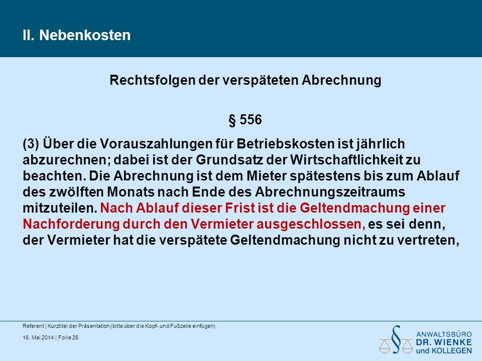 16. Mai 2014 | Folie 26 II. Nebenkosten Referent | Kurztitel der Präsentation (bitte über die Kopf- und Fußzeile einfügen) Rechtsfolgen der verspätete