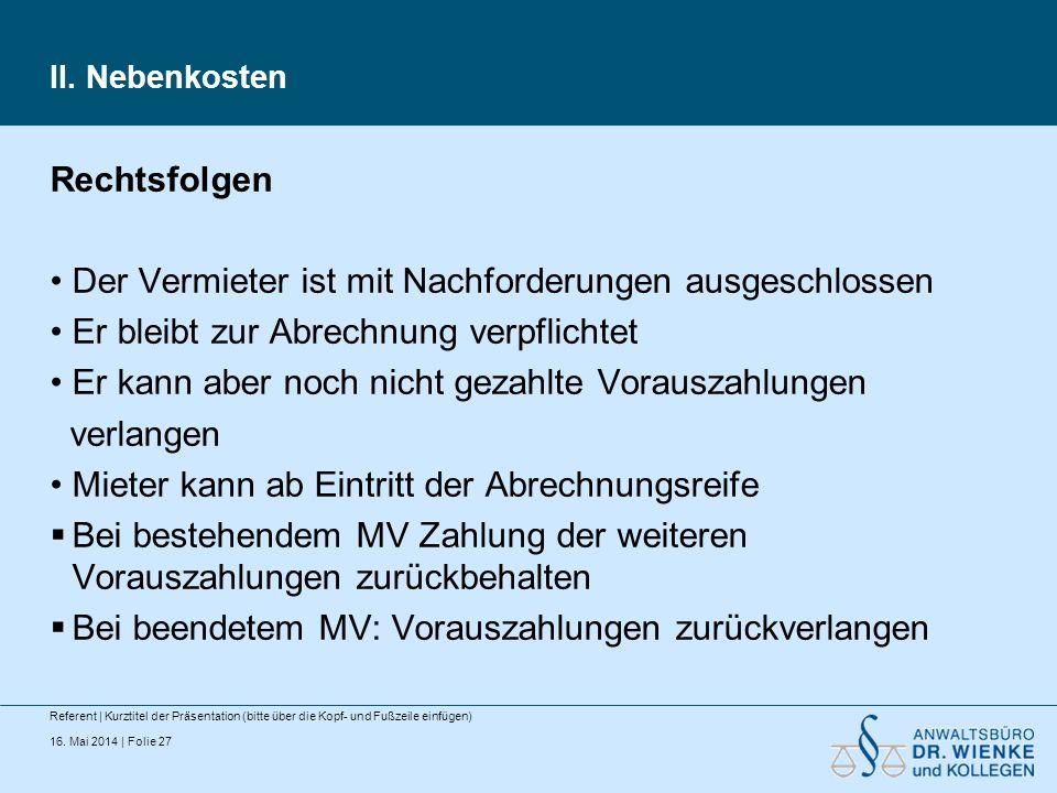 16. Mai 2014 | Folie 27 II. Nebenkosten Referent | Kurztitel der Präsentation (bitte über die Kopf- und Fußzeile einfügen) Rechtsfolgen Der Vermieter