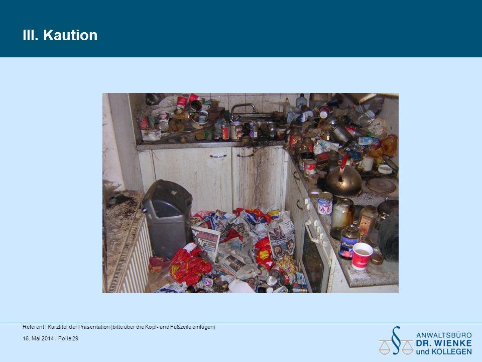 16. Mai 2014 | Folie 29 III. Kaution Referent | Kurztitel der Präsentation (bitte über die Kopf- und Fußzeile einfügen)