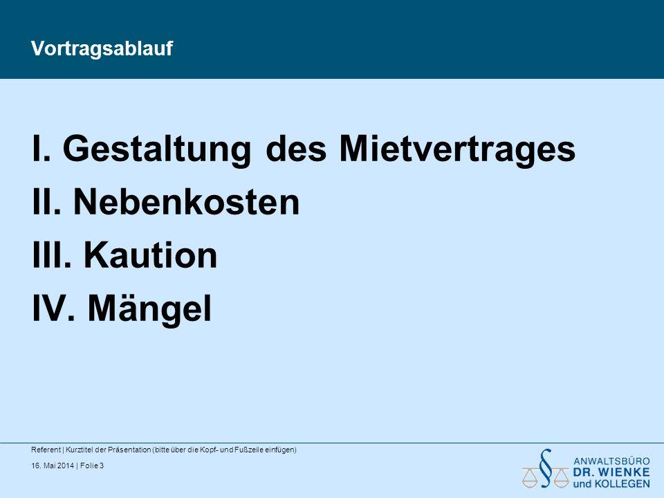 16. Mai 2014   Folie 3 Vortragsablauf Referent   Kurztitel der Präsentation (bitte über die Kopf- und Fußzeile einfügen) I. Gestaltung des Mietvertrag