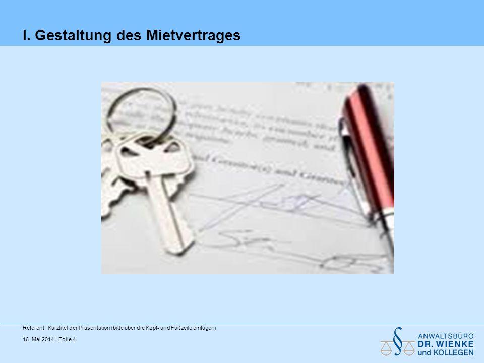 16. Mai 2014 | Folie 4 I. Gestaltung des Mietvertrages Referent | Kurztitel der Präsentation (bitte über die Kopf- und Fußzeile einfügen)