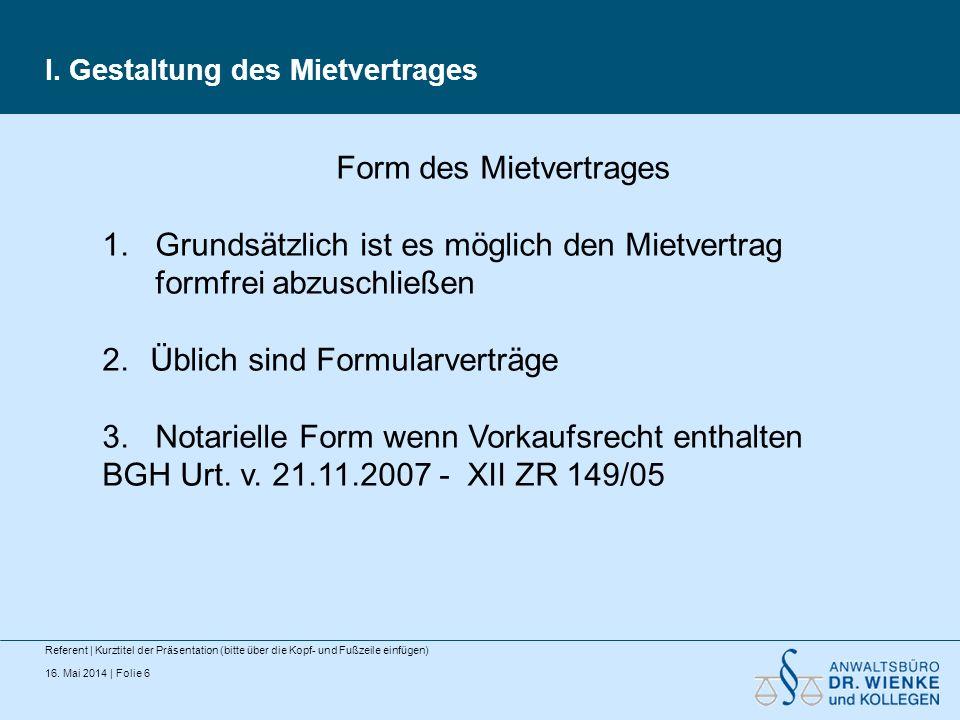 16. Mai 2014 | Folie 6 I. Gestaltung des Mietvertrages Referent | Kurztitel der Präsentation (bitte über die Kopf- und Fußzeile einfügen) Form des Mie
