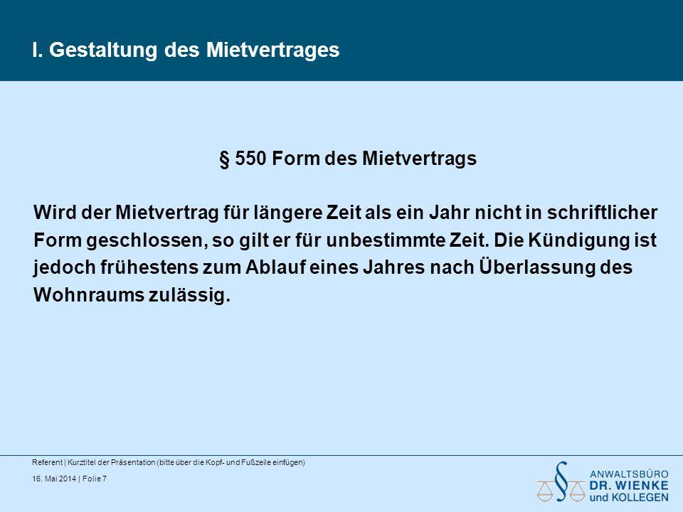 16. Mai 2014 | Folie 7 I. Gestaltung des Mietvertrages Referent | Kurztitel der Präsentation (bitte über die Kopf- und Fußzeile einfügen) § 550 Form d