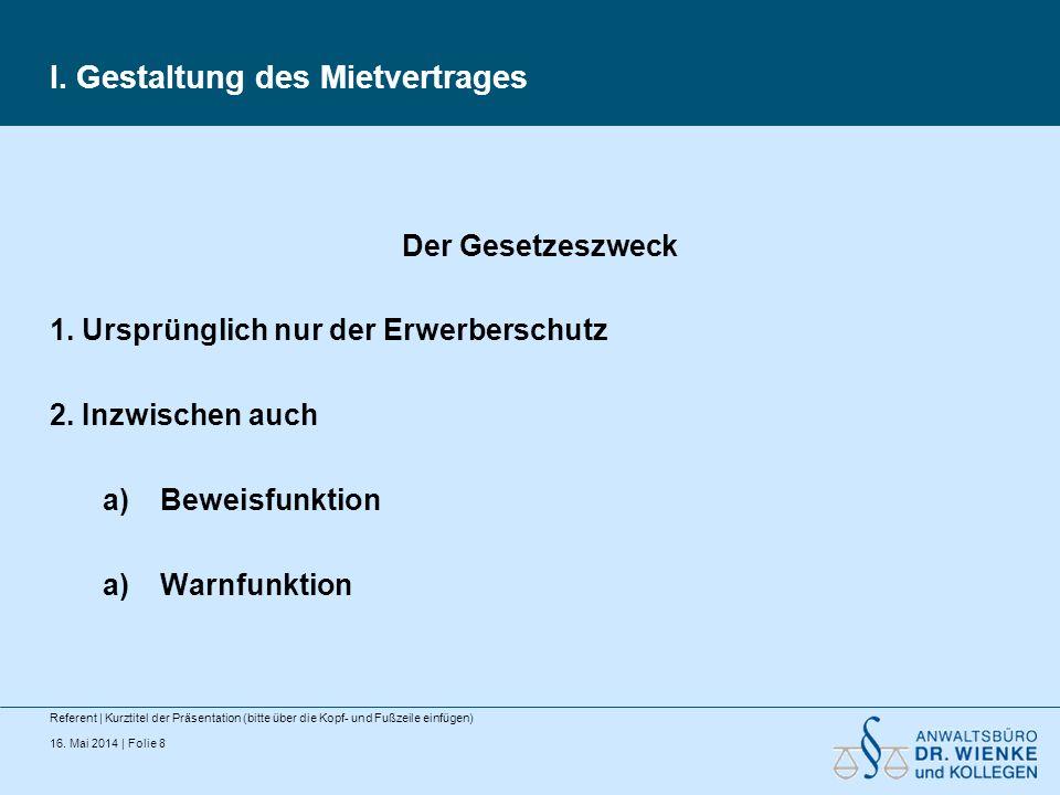 16. Mai 2014 | Folie 8 I. Gestaltung des Mietvertrages Referent | Kurztitel der Präsentation (bitte über die Kopf- und Fußzeile einfügen) Der Gesetzes