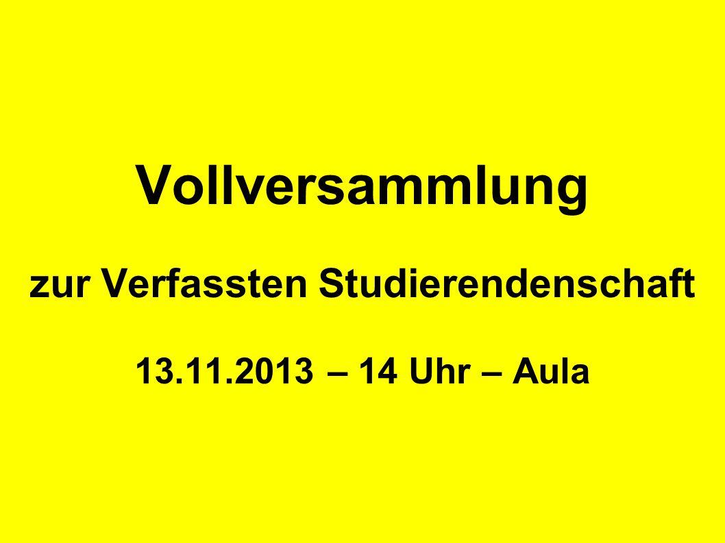 Vollversammlung zur Verfassten Studierendenschaft 13.11.2013 – 14 Uhr – Aula