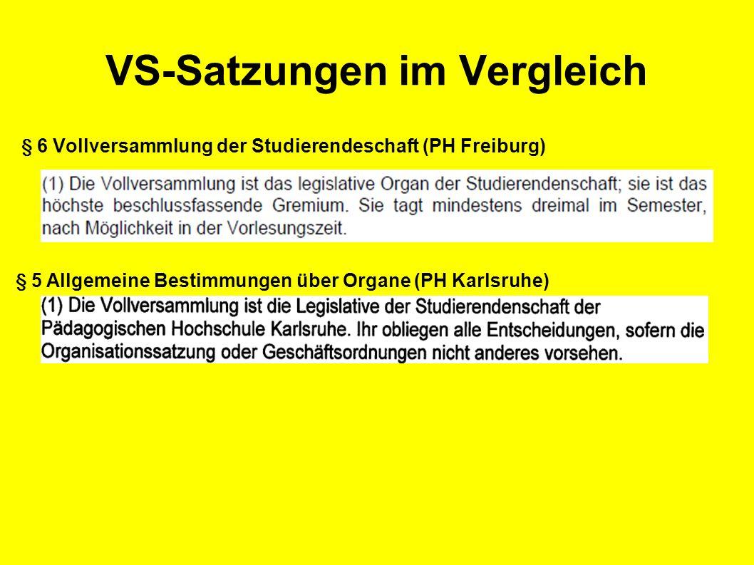 VS-Satzungen im Vergleich § 6 Vollversammlung der Studierendeschaft (PH Freiburg) § 5 Allgemeine Bestimmungen über Organe (PH Karlsruhe)