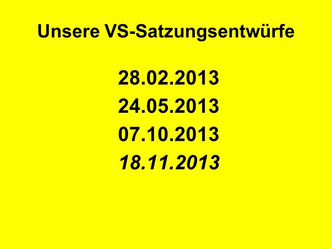 Unsere VS-Satzungsentwürfe 28.02.2013 24.05.2013 07.10.2013 18.11.2013