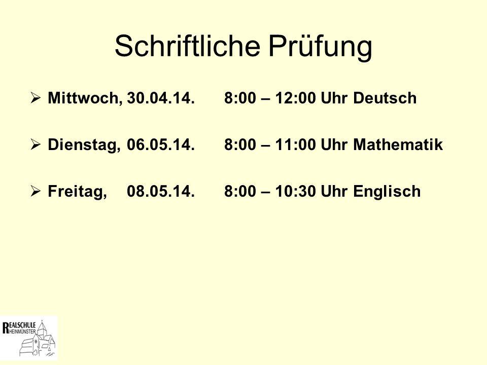 Schriftliche Prüfung Mittwoch, 30.04.14. 8:00 – 12:00 Uhr Deutsch Dienstag, 06.05.14. 8:00 – 11:00 Uhr Mathematik Freitag, 08.05.14. 8:00 – 10:30 Uhr