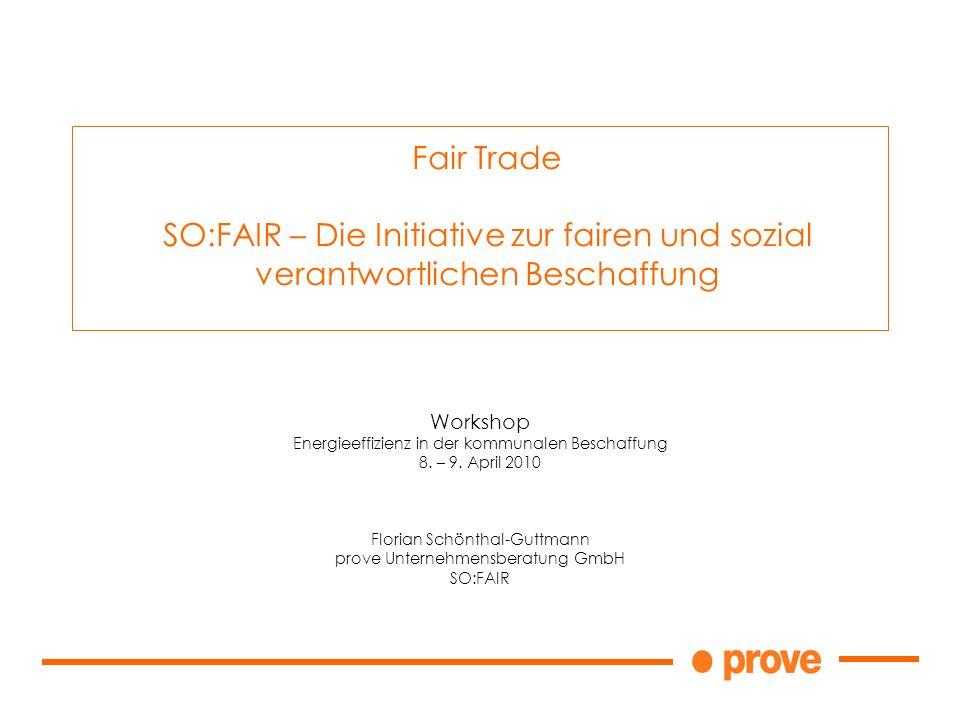 Workshop Energieeffizienz in der kommunalen Beschaffung 8. – 9. April 2010 Florian Schönthal-Guttmann prove Unternehmensberatung GmbH SO:FAIR Fair Tra
