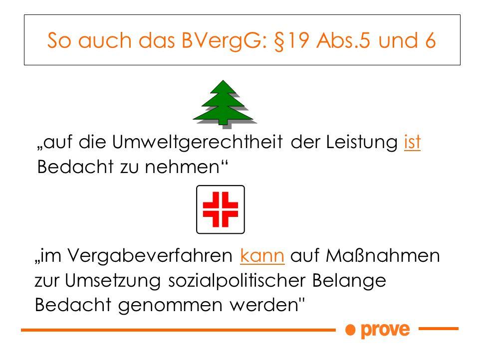 So auch das BVergG: §19 Abs.5 und 6 auf die Umweltgerechtheit der Leistung ist Bedacht zu nehmen im Vergabeverfahren kann auf Maßnahmen zur Umsetzung sozialpolitischer Belange Bedacht genommen werden