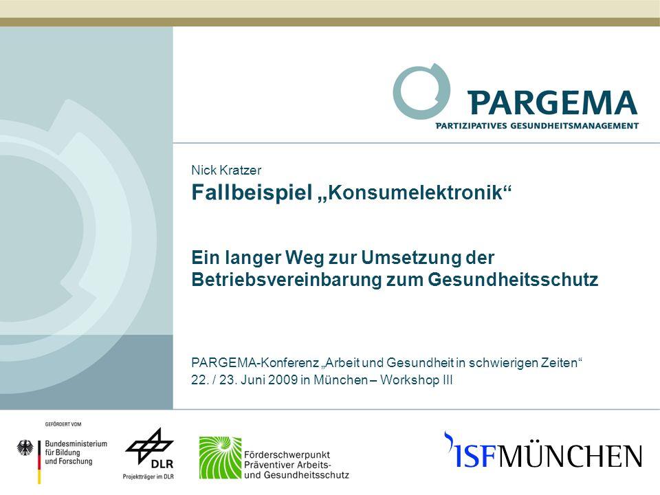 Nick Kratzer Fallbeispiel Konsumelektronik Ein langer Weg zur Umsetzung der Betriebsvereinbarung zum Gesundheitsschutz PARGEMA-Konferenz Arbeit und Ge