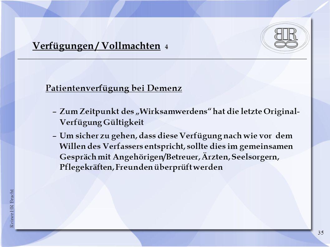 Reiner HR Bracht 35 Verfügungen / Vollmachten 4 Patientenverfügung bei Demenz –Zum Zeitpunkt des Wirksamwerdens hat die letzte Original- Verfügung Gül