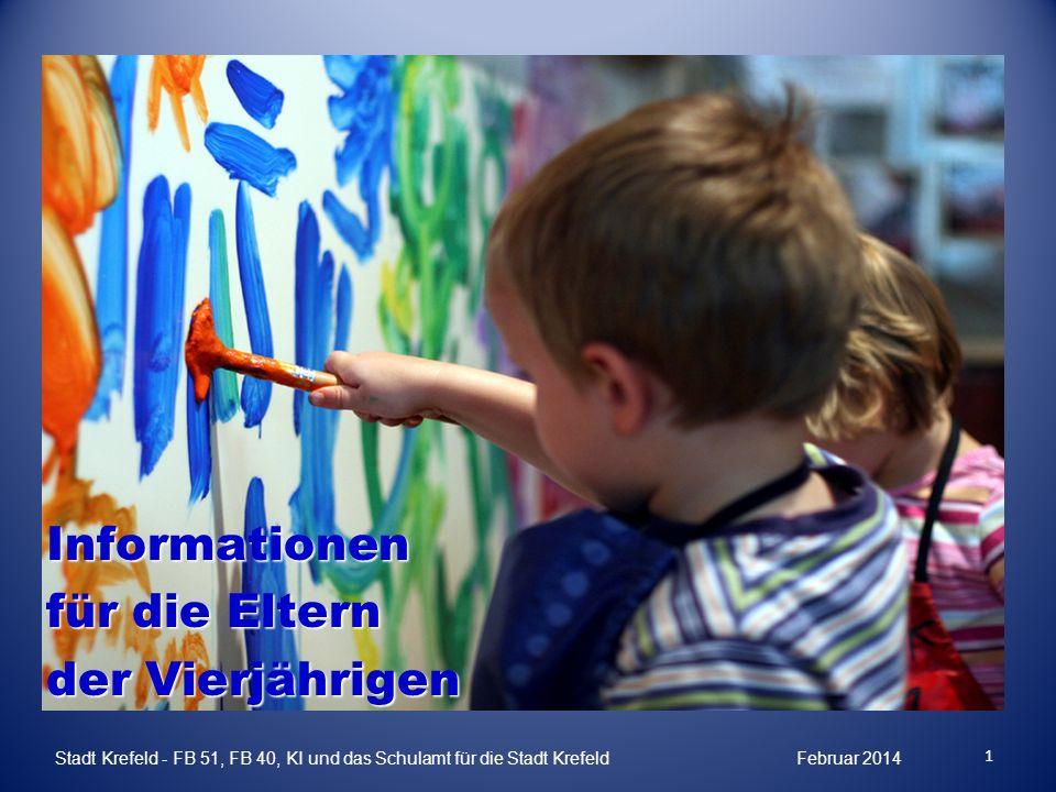 Informationen für die Eltern der Vierjährigen 1 Stadt Krefeld - FB 51, FB 40, KI und das Schulamt für die Stadt Krefeld Februar 2014