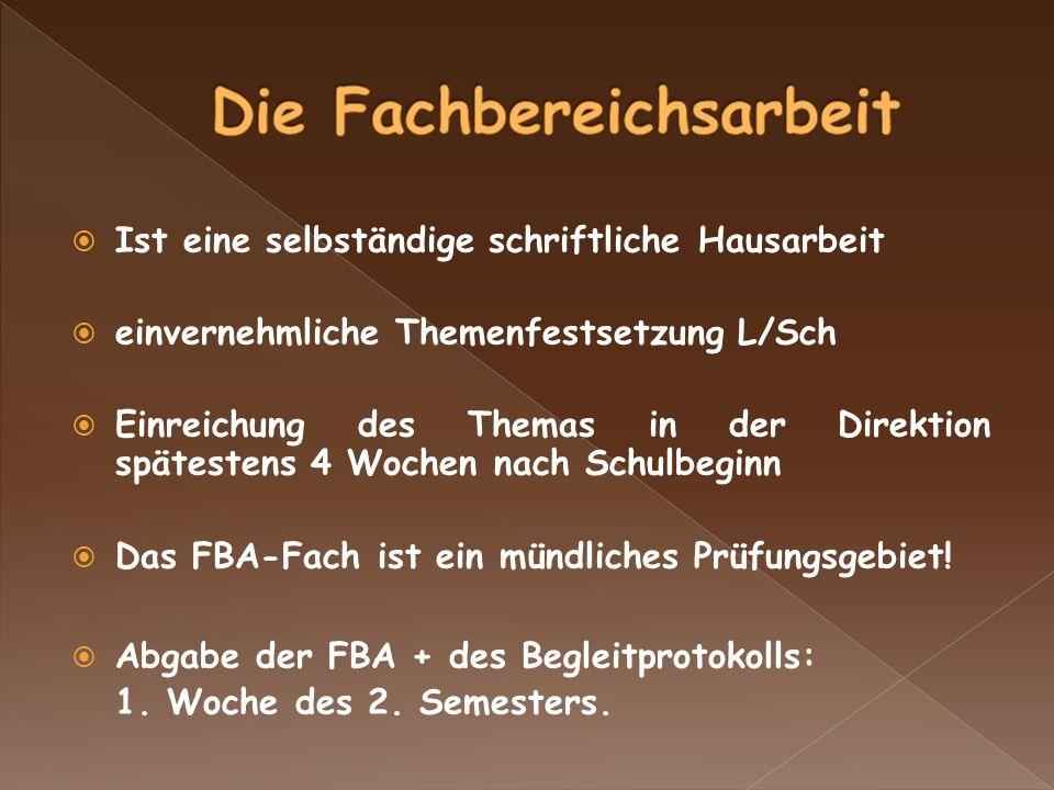 Ist eine selbständige schriftliche Hausarbeit einvernehmliche Themenfestsetzung L/Sch Einreichung des Themas in der Direktion spätestens 4 Wochen nach Schulbeginn Das FBA-Fach ist ein mündliches Prüfungsgebiet.