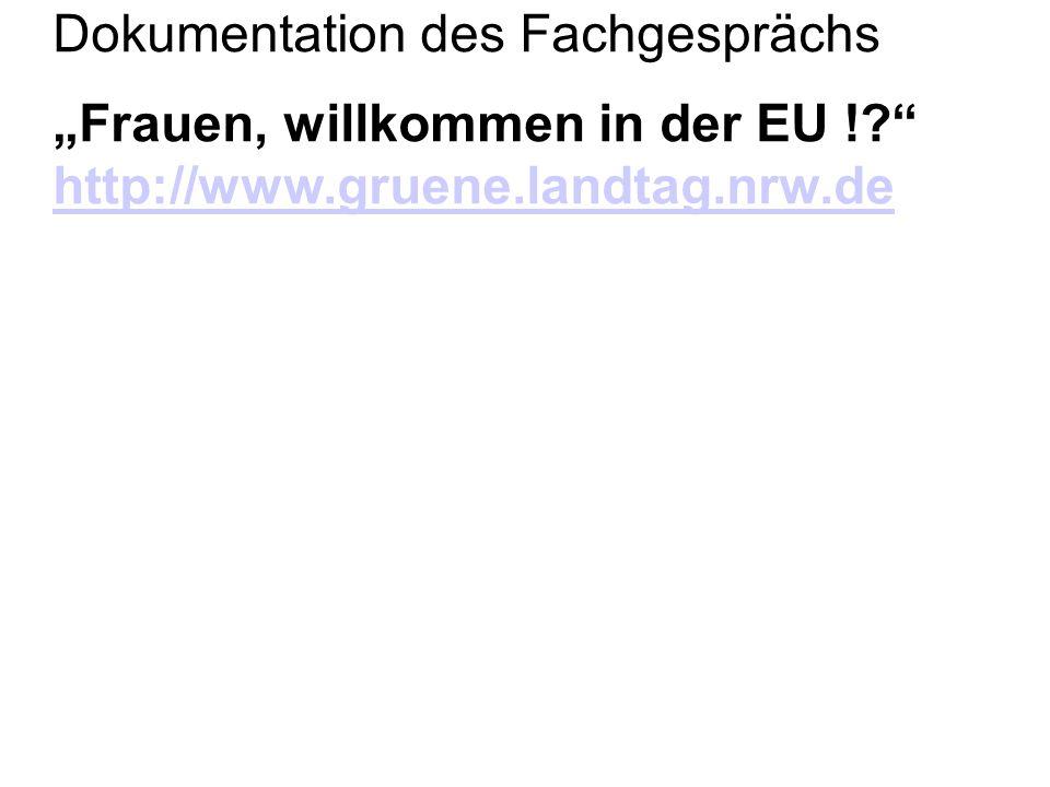 Dokumentation des Fachgesprächs Frauen, willkommen in der EU !? http://www.gruene.landtag.nrw.de