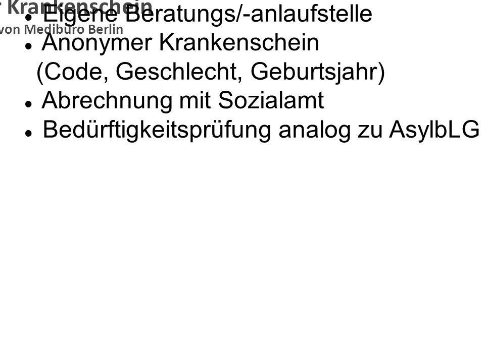 Anonymer Krankenschein Konzeption von Medibüro Berlin Vermittlungsstellen benötigen gute Kenntnisse des Ausländerrechts Rechtsberatung zur Legalisierung Anonyme Hotline zur Ausländerbehörde Modell Italien (bis 2009)