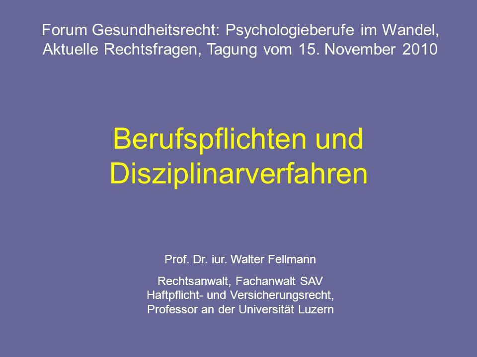 Berufspflichten und Disziplinarverfahren Prof. Dr. iur. Walter Fellmann Rechtsanwalt, Fachanwalt SAV Haftpflicht- und Versicherungsrecht, Professor an