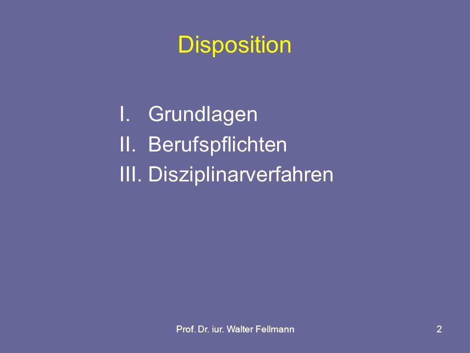 Prof. Dr. iur. Walter Fellmann2 Disposition I. Grundlagen II. Berufspflichten III. Disziplinarverfahren