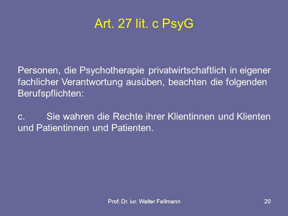 Prof. Dr. iur. Walter Fellmann20 Art. 27 lit. c PsyG Personen, die Psychotherapie privatwirtschaftlich in eigener fachlicher Verantwortung ausüben, be