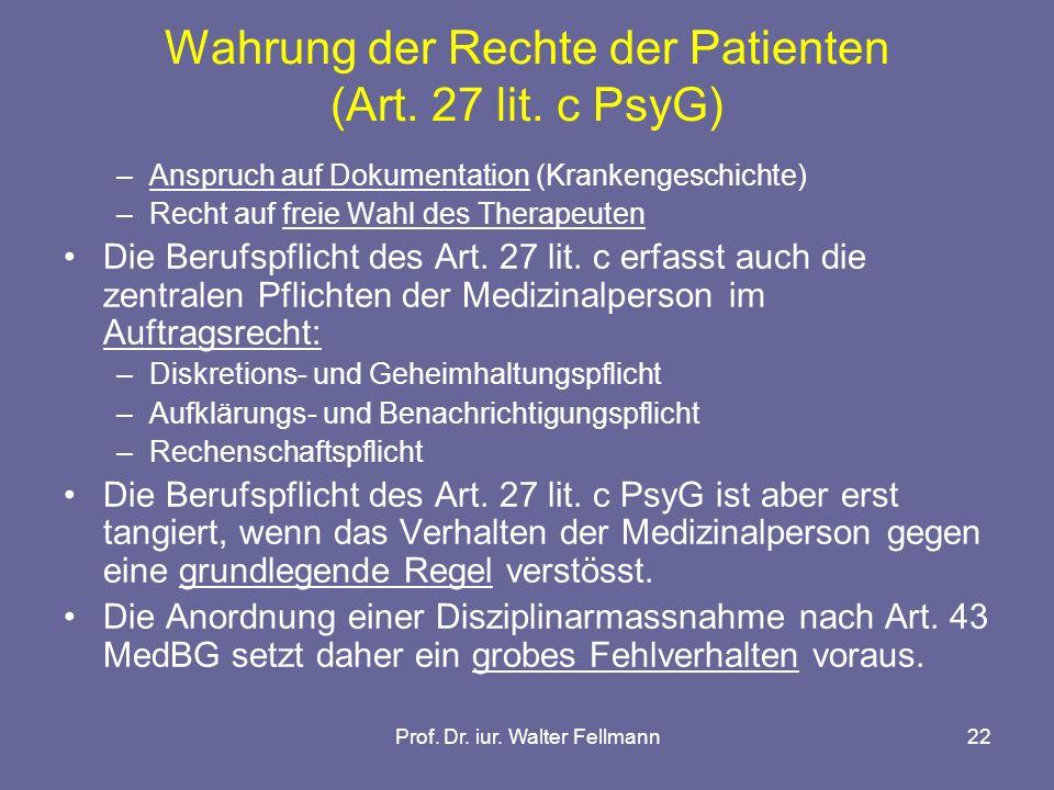 Prof. Dr. iur. Walter Fellmann22 Wahrung der Rechte der Patienten (Art. 27 lit. c PsyG) –Anspruch auf Dokumentation (Krankengeschichte) –Recht auf fre
