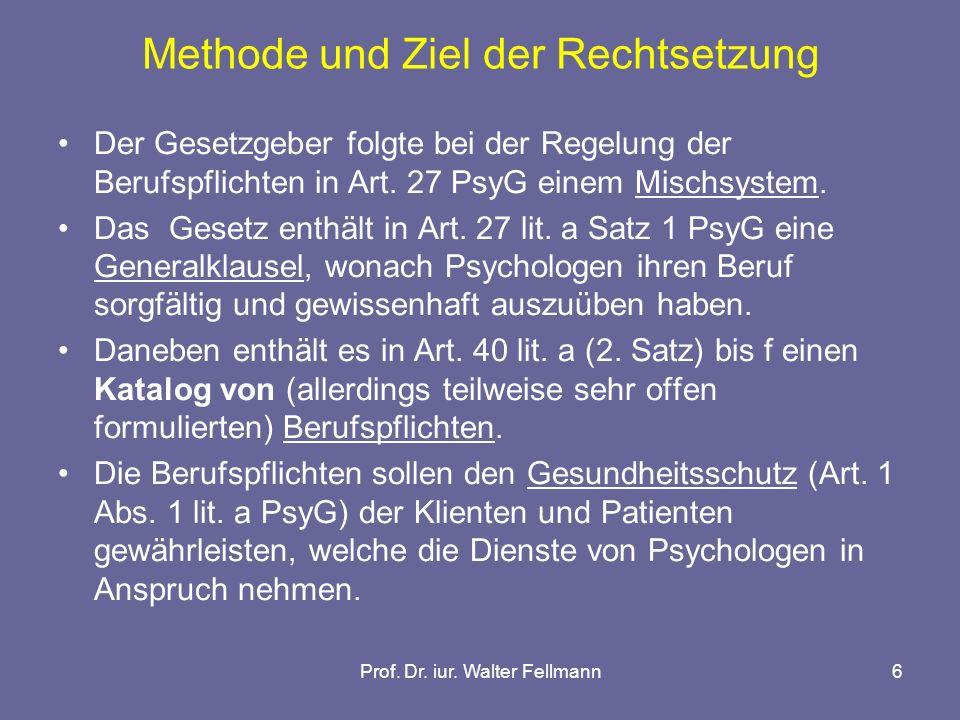 Prof. Dr. iur. Walter Fellmann6 Methode und Ziel der Rechtsetzung Der Gesetzgeber folgte bei der Regelung der Berufspflichten in Art. 27 PsyG einem Mi
