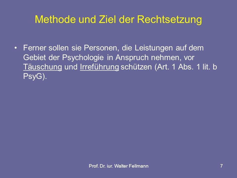 Prof. Dr. iur. Walter Fellmann7 Methode und Ziel der Rechtsetzung Ferner sollen sie Personen, die Leistungen auf dem Gebiet der Psychologie in Anspruc