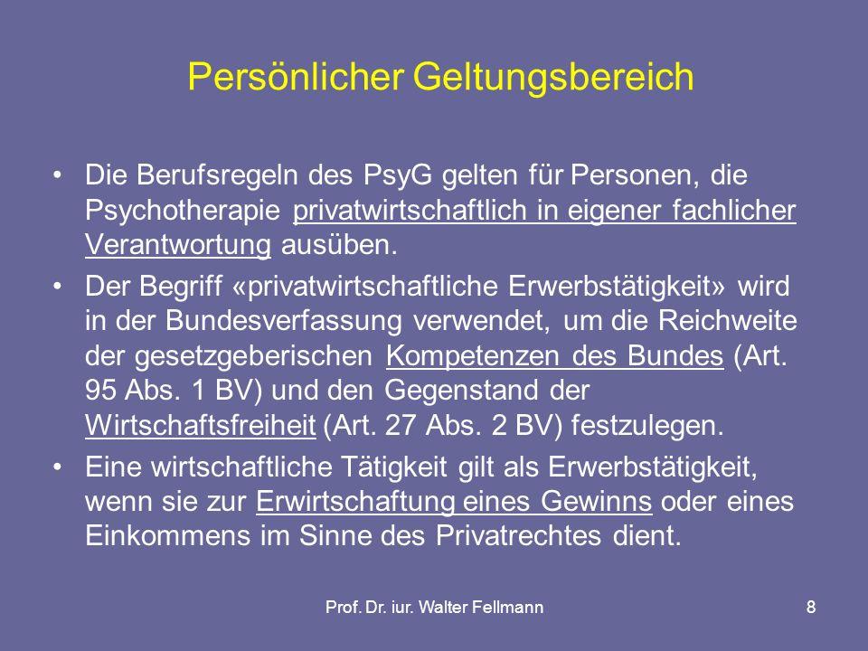 Prof. Dr. iur. Walter Fellmann8 Persönlicher Geltungsbereich Die Berufsregeln des PsyG gelten für Personen, die Psychotherapie privatwirtschaftlich in