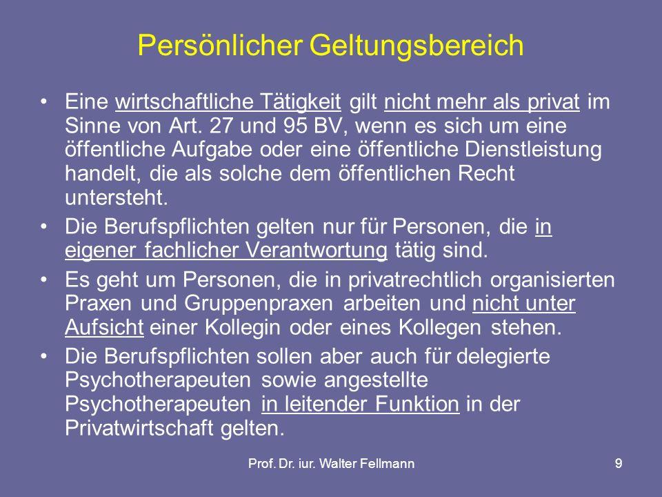 Prof. Dr. iur. Walter Fellmann9 Persönlicher Geltungsbereich Eine wirtschaftliche Tätigkeit gilt nicht mehr als privat im Sinne von Art. 27 und 95 BV,
