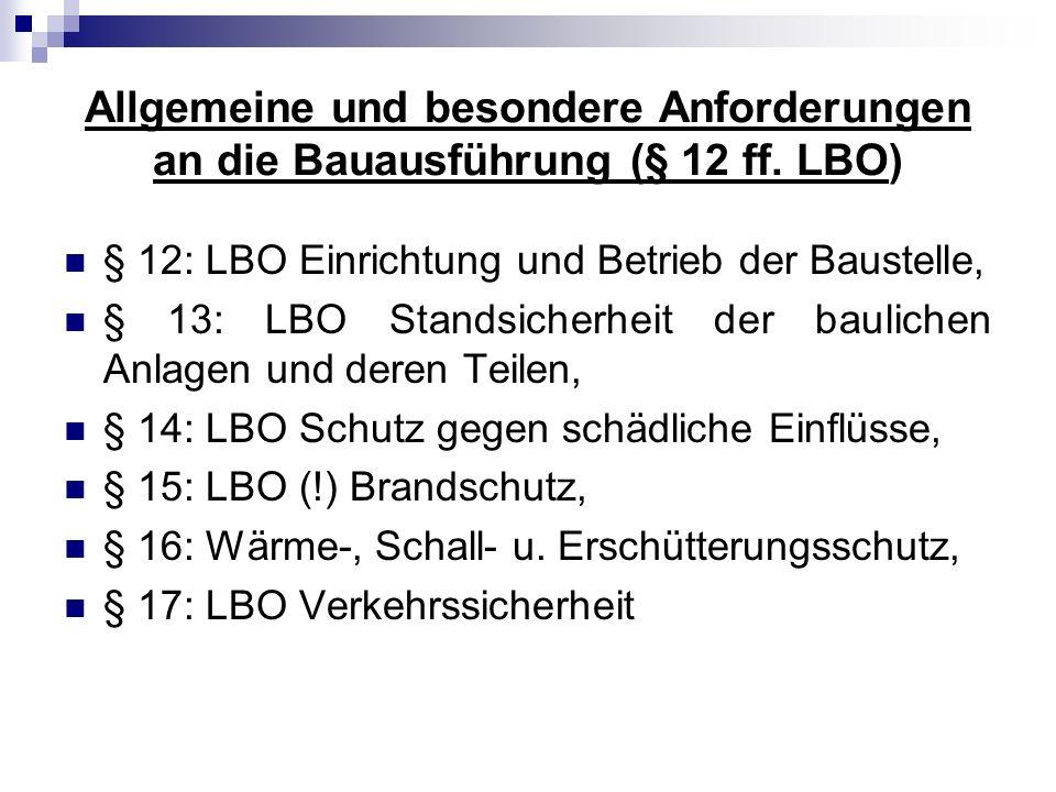 Allgemeine und besondere Anforderungen an die Bauausführung (§ 12 ff. LBO) § 12: LBO Einrichtung und Betrieb der Baustelle, § 13: LBO Standsicherheit