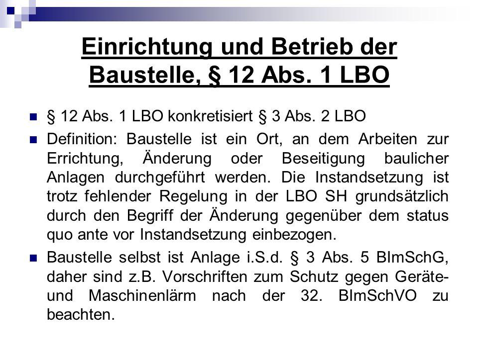 Einrichtung und Betrieb der Baustelle, § 12 Abs. 1 LBO § 12 Abs. 1 LBO konkretisiert § 3 Abs. 2 LBO Definition: Baustelle ist ein Ort, an dem Arbeiten