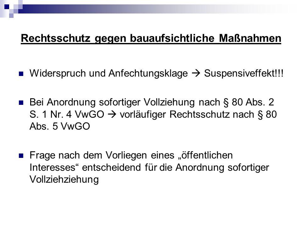 Rechtsschutz gegen bauaufsichtliche Maßnahmen Widerspruch und Anfechtungsklage Suspensiveffekt!!! Bei Anordnung sofortiger Vollziehung nach § 80 Abs.